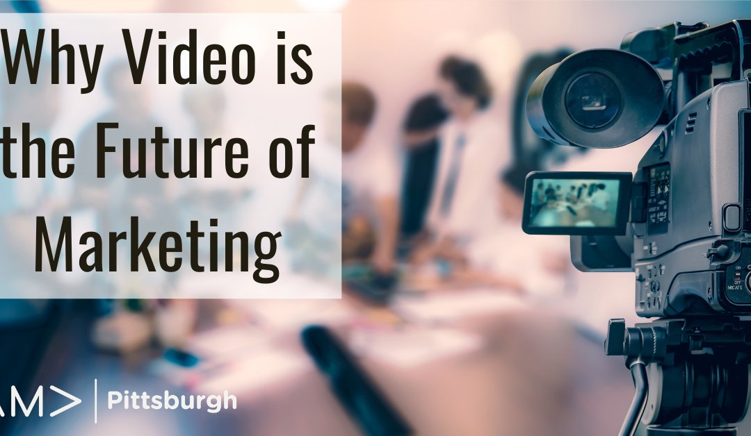 Why Video is the Future of Marketing